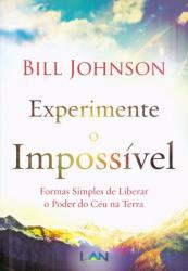 Livro Experimente o Impossível - Bill Johnson